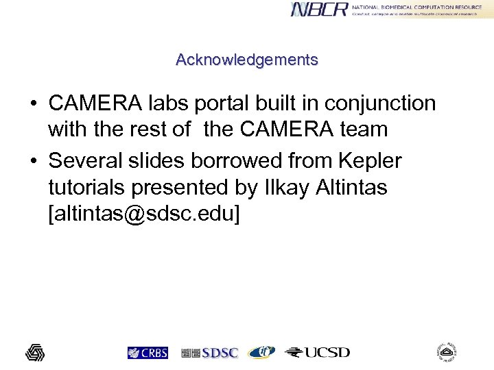 Acknowledgements • CAMERA labs portal built in conjunction with the rest of the CAMERA