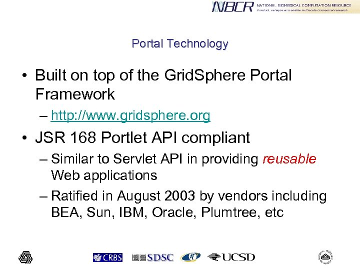 Portal Technology • Built on top of the Grid. Sphere Portal Framework – http: