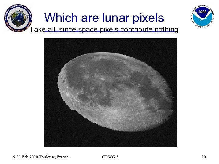 Which are lunar pixels Take all, since space pixels contribute nothing 9 -11 Feb