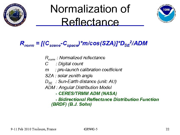 Normalization of Reflectance Rnorm = [(Cscene-Cspace)*m/cos(SZA)]*DSE 2/ADM Rnorm : Normalized reflectance C : Digital