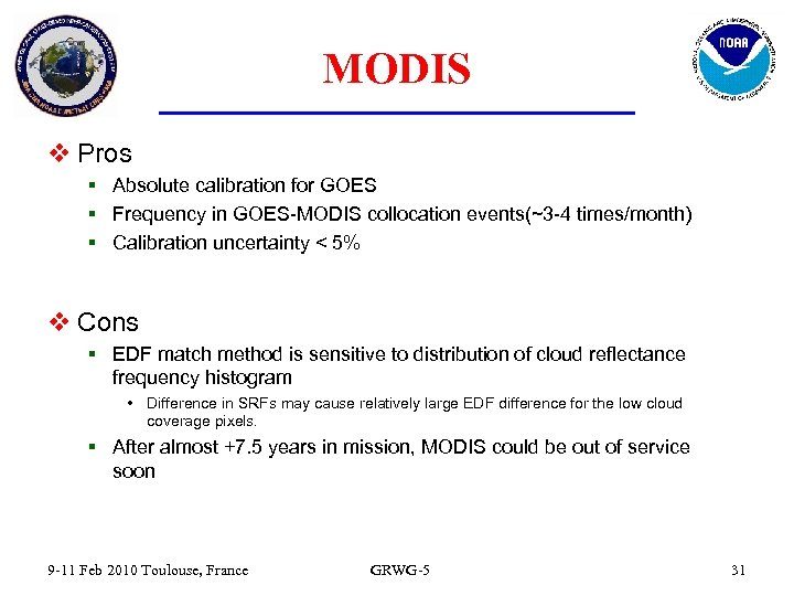 MODIS v Pros § Absolute calibration for GOES § Frequency in GOES-MODIS collocation events(~3