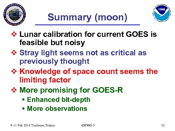 Summary (moon) v Lunar calibration for current GOES is feasible but noisy v Stray