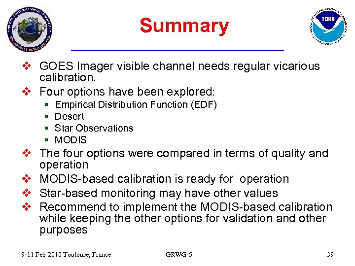 Summary v GOES Imager visible channel needs regular vicarious calibration. v Four options have