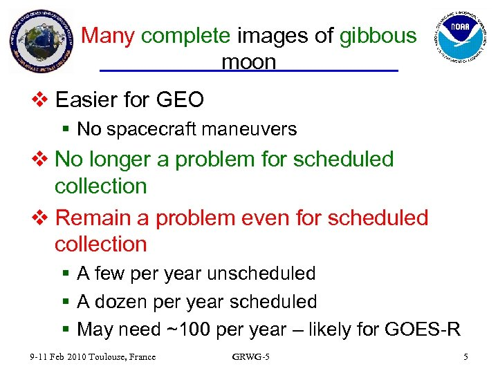 Many complete images of gibbous moon v Easier for GEO § No spacecraft maneuvers