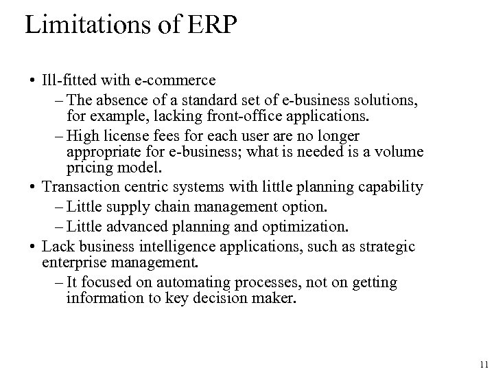 Limitations of ERP • Ill-fitted with e-commerce – The absence of a standard set
