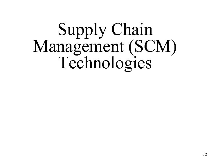 Supply Chain Management (SCM) Technologies 12