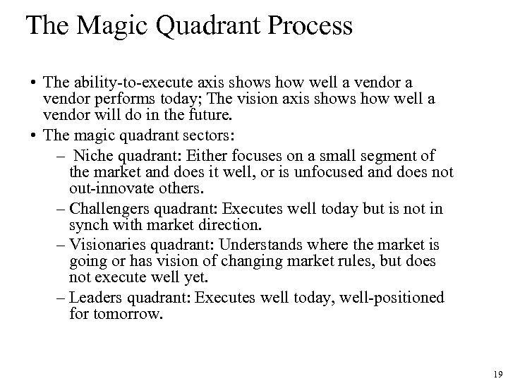 The Magic Quadrant Process • The ability-to-execute axis shows how well a vendor performs