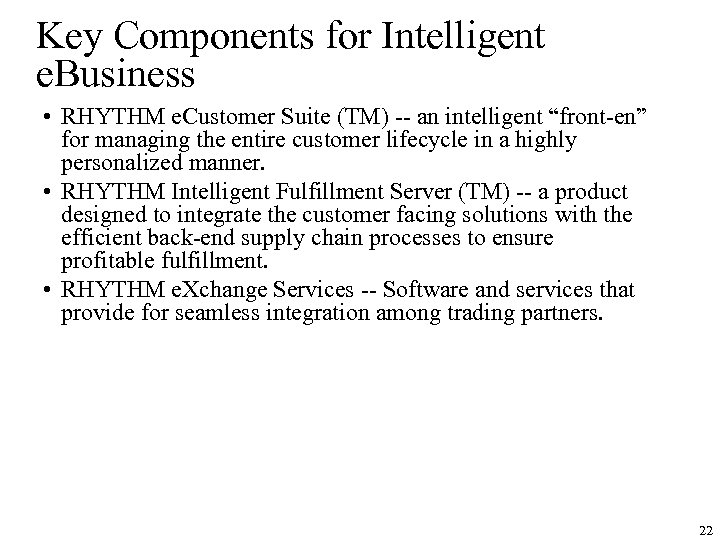 Key Components for Intelligent e. Business • RHYTHM e. Customer Suite (TM) -- an