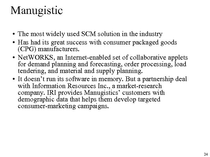 Manugistic • The most widely used SCM solution in the industry • Has had