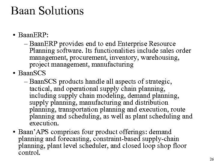 Baan Solutions • Baan. ERP: – Baan. ERP provides end to end Enterprise Resource