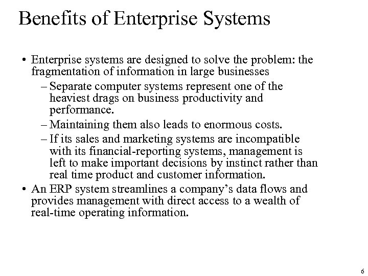 Benefits of Enterprise Systems • Enterprise systems are designed to solve the problem: the