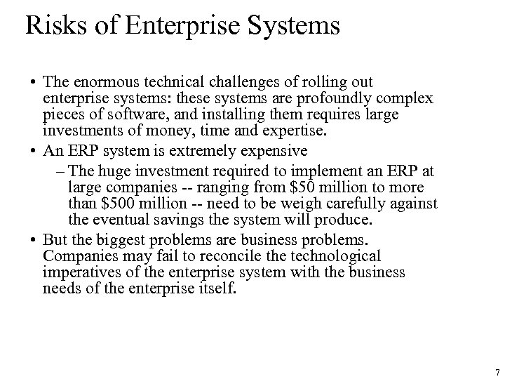 Risks of Enterprise Systems • The enormous technical challenges of rolling out enterprise systems:
