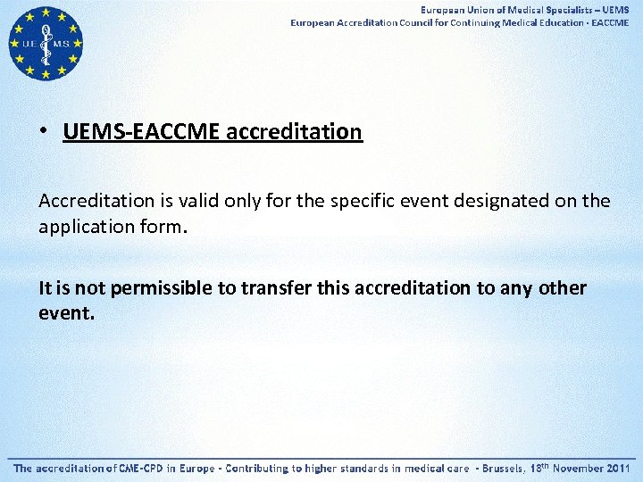 • UEMS-EACCME accreditation Accreditation is valid only for the specific event designated on