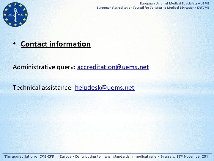 • Contact information Administrative query: accreditation@uems. net Technical assistance: helpdesk@uems. net