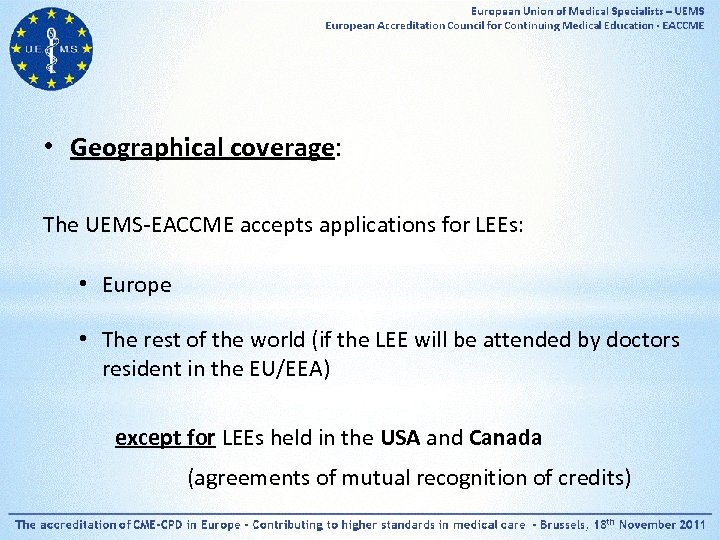 • Geographical coverage: The UEMS-EACCME accepts applications for LEEs: • Europe • The