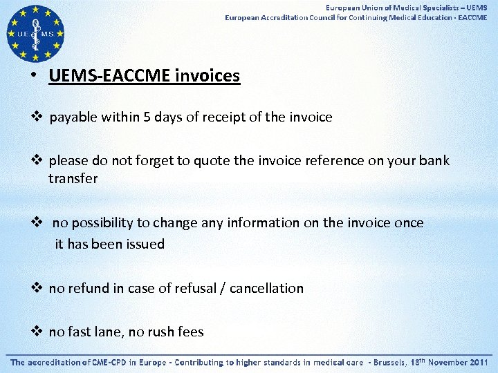 • UEMS-EACCME invoices v payable within 5 days of receipt of the invoice