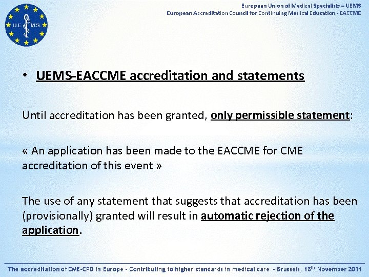 • UEMS-EACCME accreditation and statements Until accreditation has been granted, only permissible statement: