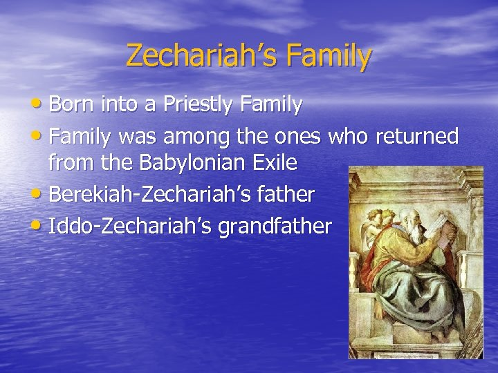 Zechariah's Family • Born into a Priestly Family • Family was among the ones
