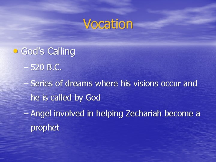Vocation • God's Calling – 520 B. C. – Series of dreams where his