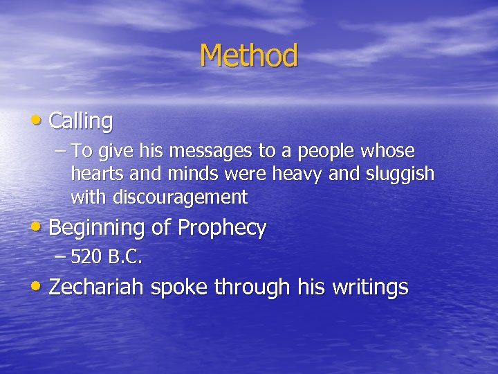Method • Calling – To give his messages to a people whose hearts and