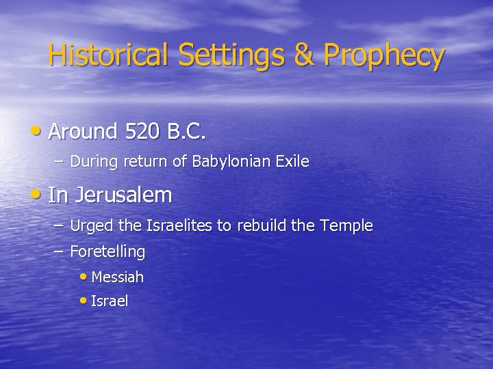 Historical Settings & Prophecy • Around 520 B. C. – During return of Babylonian