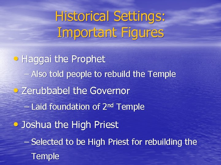 Historical Settings: Important Figures • Haggai the Prophet – Also told people to rebuild