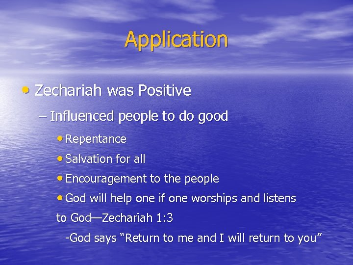 Application • Zechariah was Positive – Influenced people to do good • Repentance •