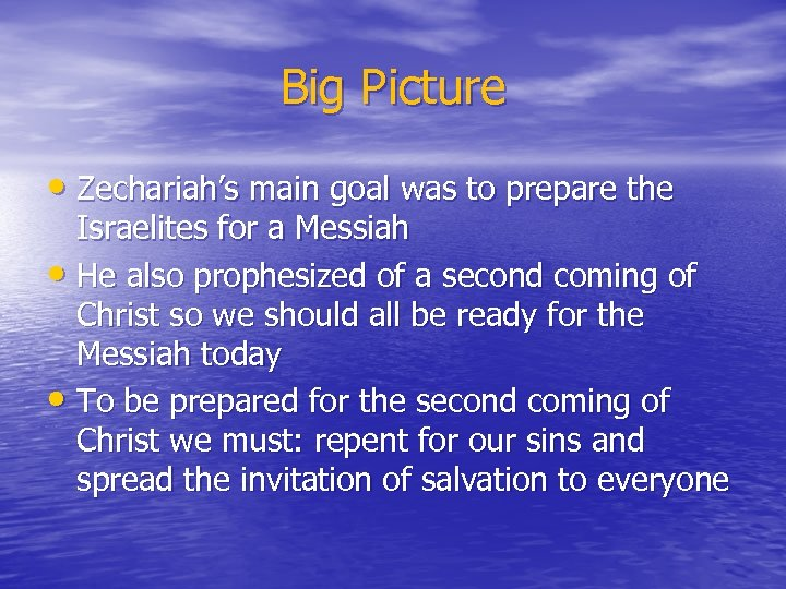 Big Picture • Zechariah's main goal was to prepare the Israelites for a Messiah