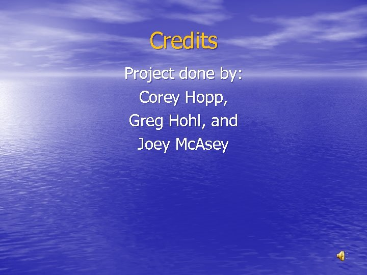 Credits Project done by: Corey Hopp, Greg Hohl, and Joey Mc. Asey