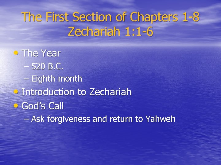The First Section of Chapters 1 -8 Zechariah 1: 1 -6 • The Year