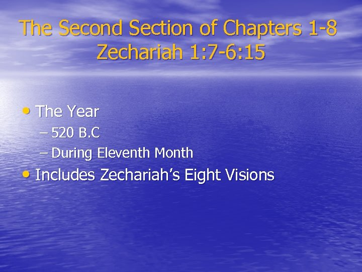 The Second Section of Chapters 1 -8 Zechariah 1: 7 -6: 15 • The