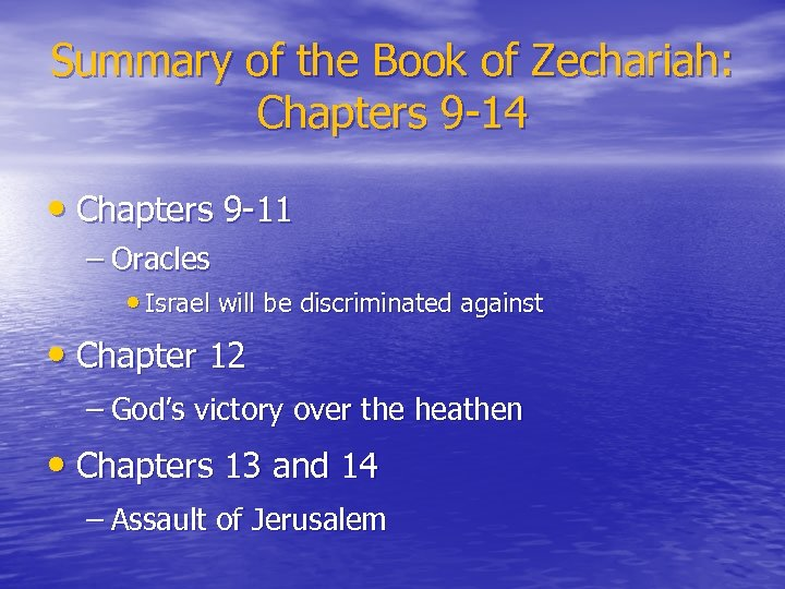 Summary of the Book of Zechariah: Chapters 9 -14 • Chapters 9 -11 –