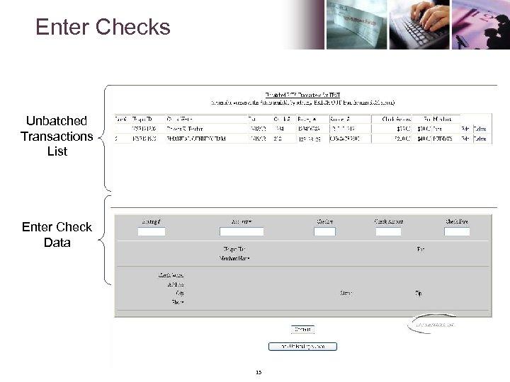 Enter Checks Unbatched Transactions List Enter Check Data 13