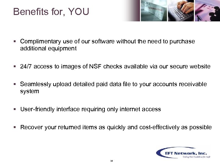 Benefits for, YOU § Complimentary use of our software without the need to purchase