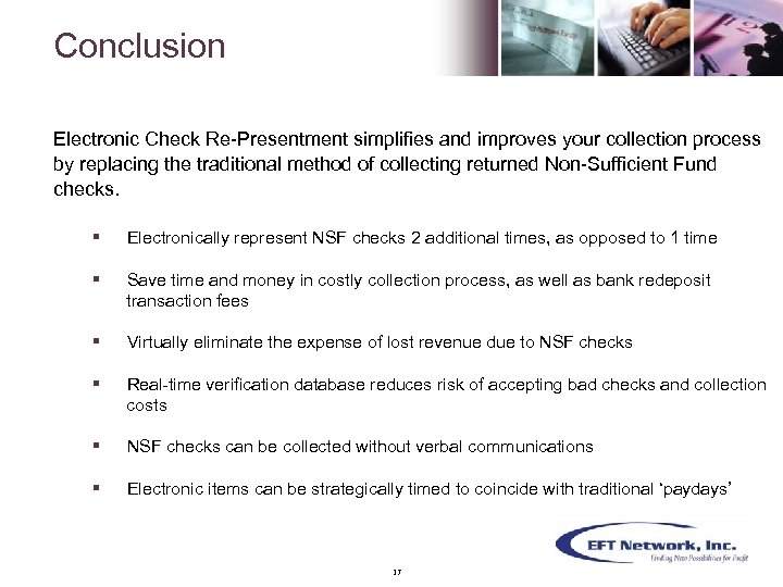 Conclusion Electronic Check Re-Presentment simplifies and improves your collection process by replacing the traditional