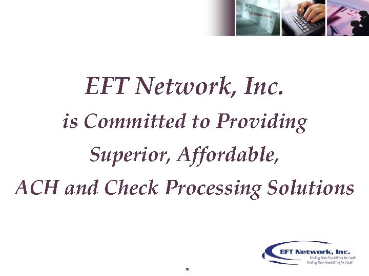 EFT Network, Inc. is Committed to Providing Superior, Affordable, ACH and Check Processing Solutions