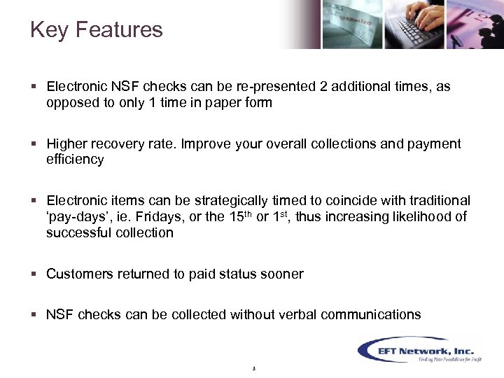 Key Features § Electronic NSF checks can be re-presented 2 additional times, as opposed