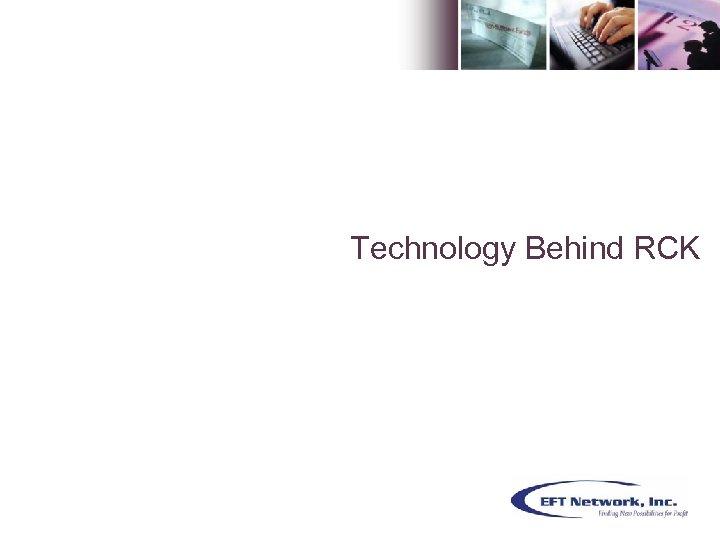 Technology Behind RCK