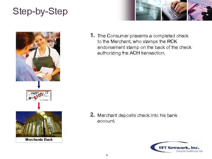 Step-by-Step 1. The Consumer presents a completed check to the Merchant, who stamps the