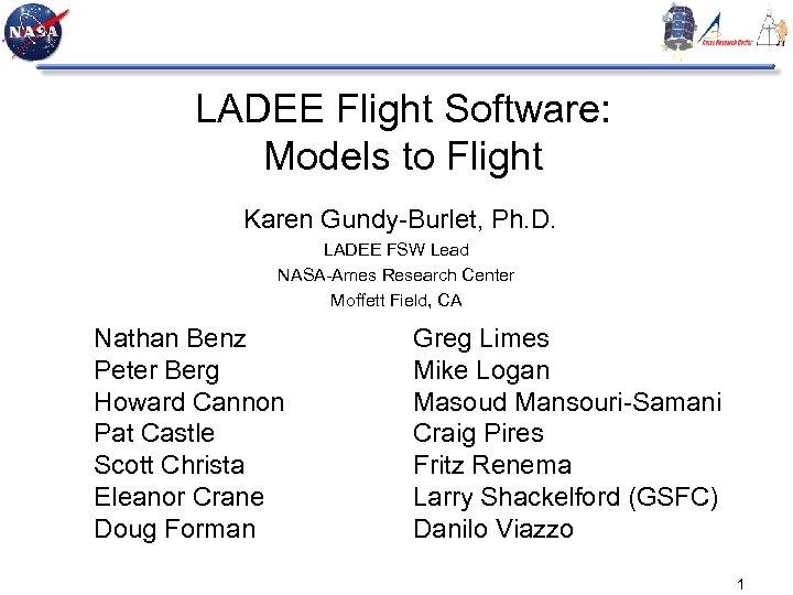LADEE Flight Software: Models to Flight Karen Gundy-Burlet, Ph. D. LADEE FSW Lead NASA-Ames