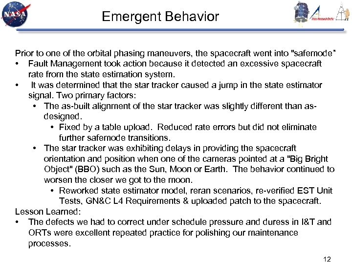 Emergent Behavior Prior to one of the orbital phasing maneuvers, the spacecraft went into