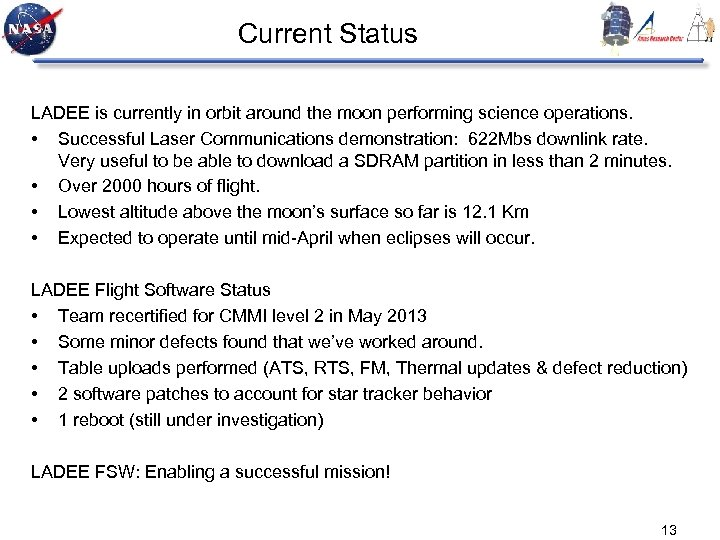 Current Status LADEE is currently in orbit around the moon performing science operations. •