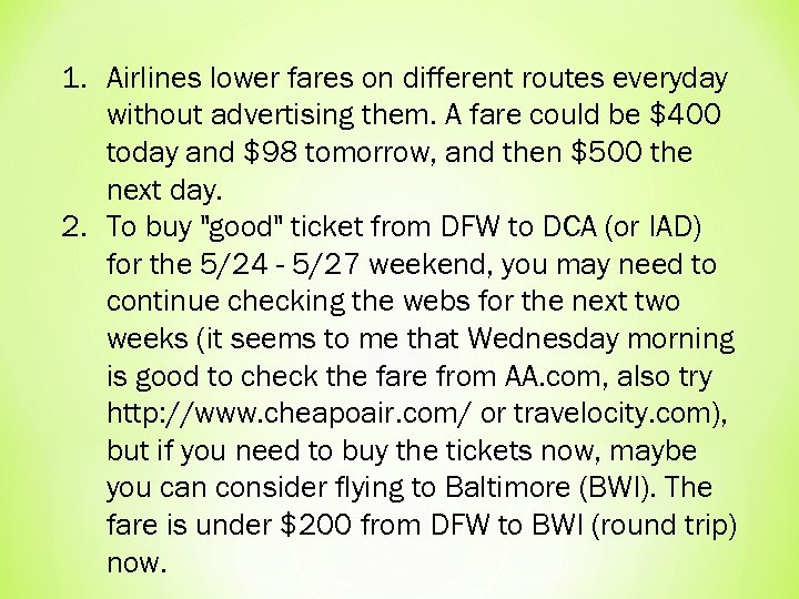 1. Airlines lower fares on different routes everyday without advertising them. A fare could