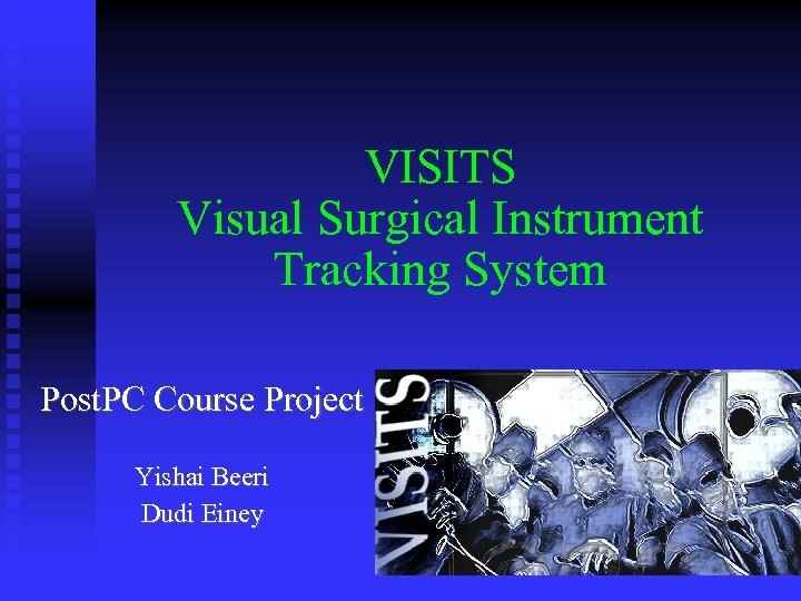 VISITS Visual Surgical Instrument Tracking System Post. PC Course Project Yishai Beeri Dudi Einey
