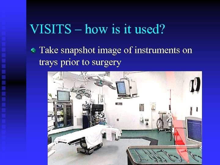 VISITS – how is it used? Take snapshot image of instruments on trays prior