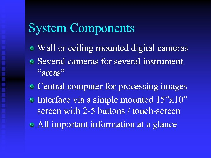 """System Components Wall or ceiling mounted digital cameras Several cameras for several instrument """"areas"""""""