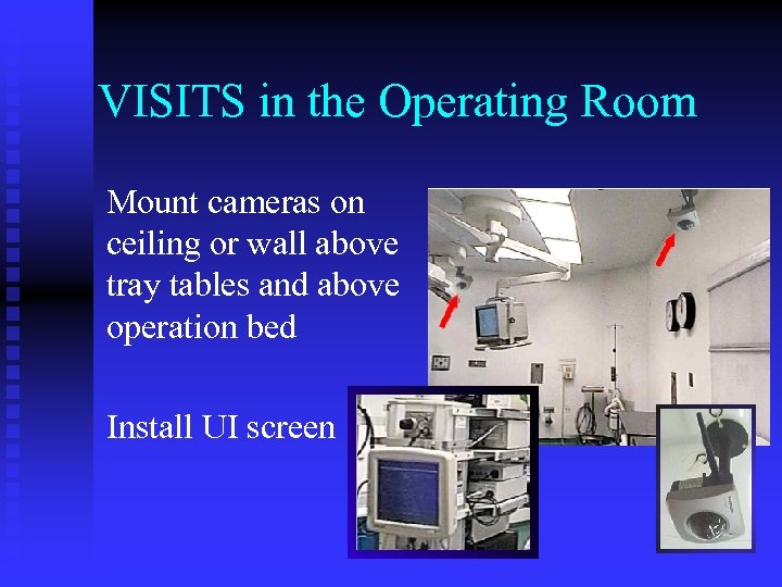 VISITS in the Operating Room Mount cameras on ceiling or wall above tray tables