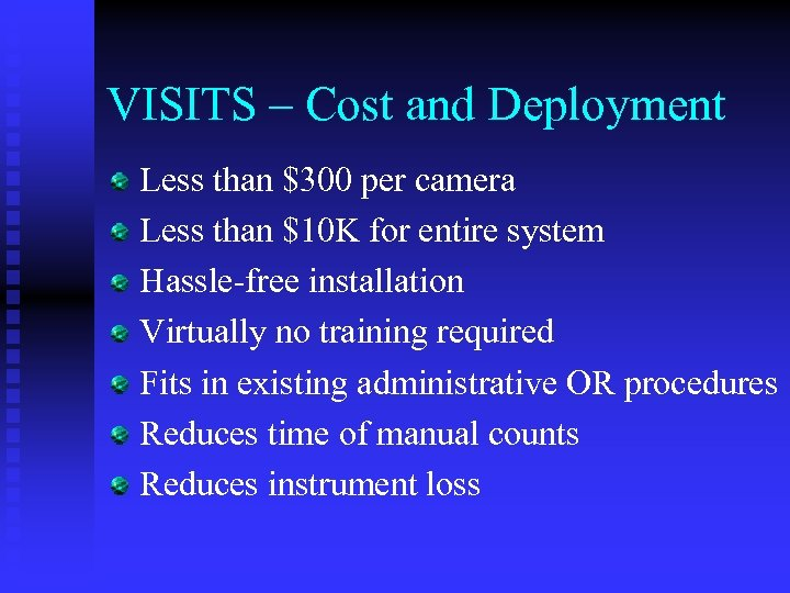 VISITS – Cost and Deployment Less than $300 per camera Less than $10 K