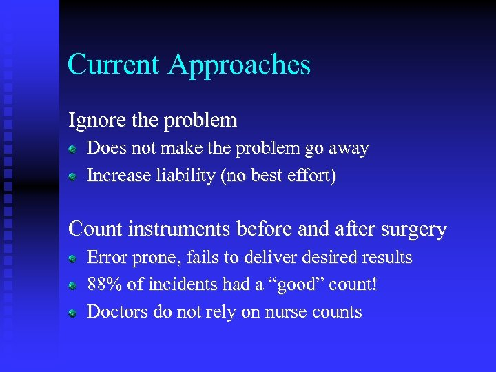 Current Approaches Ignore the problem Does not make the problem go away Increase liability
