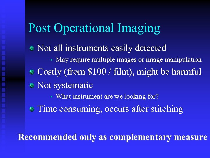 Post Operational Imaging Not all instruments easily detected • May require multiple images or